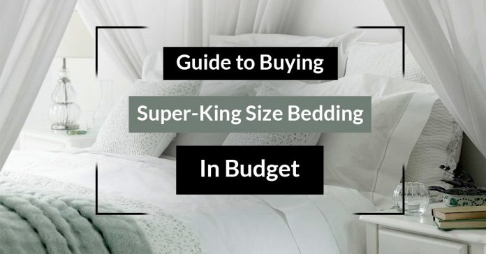 Guide to Buying Super-King Size Bedding in Budget