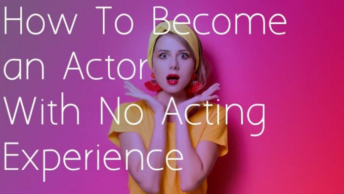 How do I get into Acting with no Experience